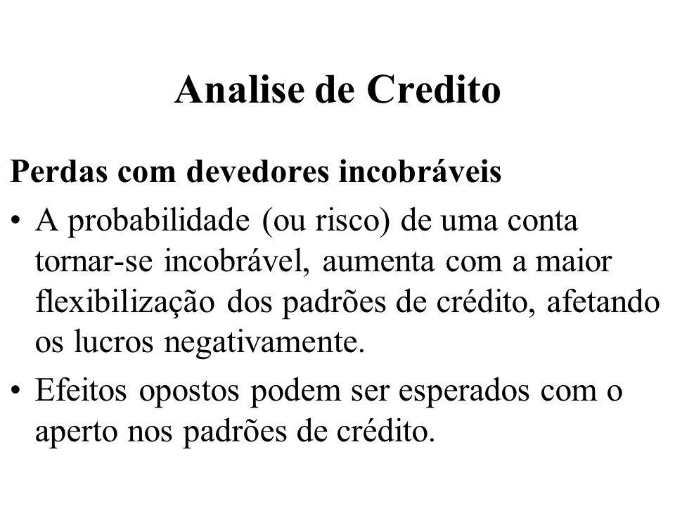 Analise de Credito Perdas com devedores incobráveis A probabilidade (ou risco) de uma conta tornar-se incobrável, aumenta com a maior flexibilização d