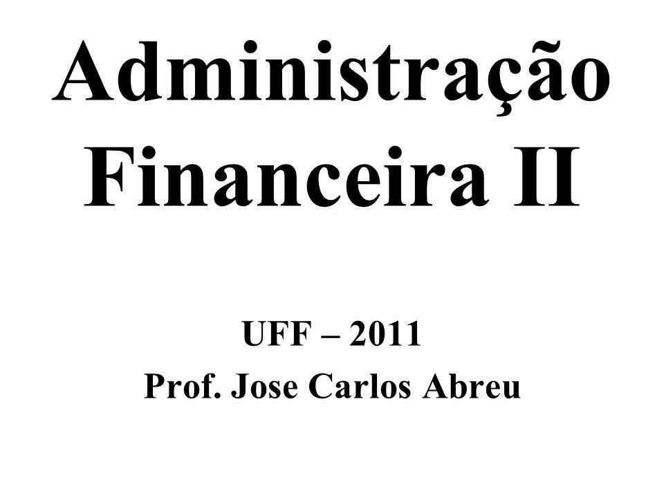 Administração Financeira II UFF – 2011 Prof. Jose Carlos Abreu