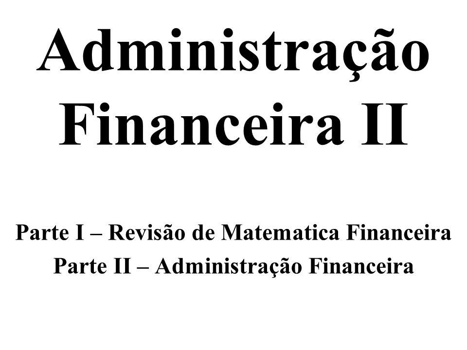 Administração Financeira II Parte I – Revisão de Matematica Financeira Parte II – Administração Financeira