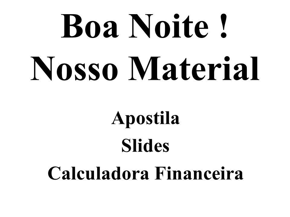 Boa Noite ! Nosso Material Apostila Slides Calculadora Financeira