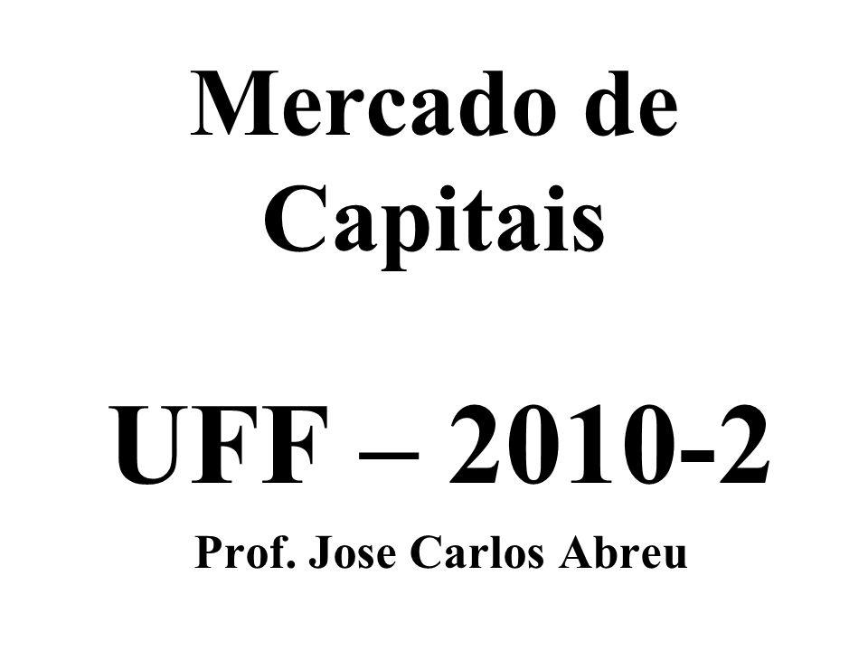 Mercado de Capitais UFF – 2010-2 Prof. Jose Carlos Abreu