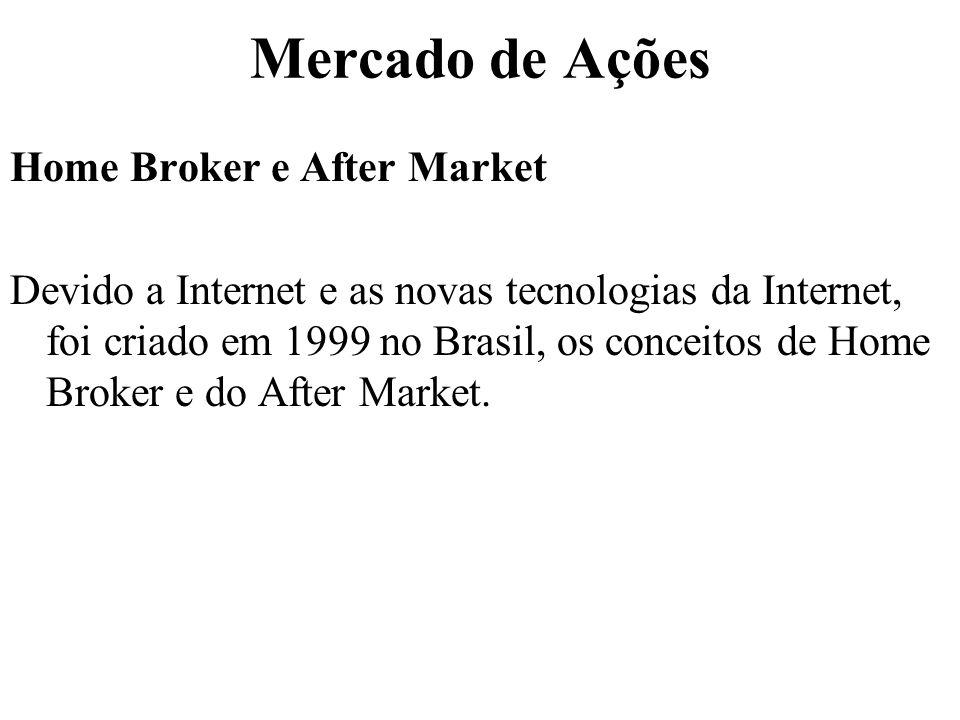 Mercado de Ações Home Broker e After Market Devido a Internet e as novas tecnologias da Internet, foi criado em 1999 no Brasil, os conceitos de Home Broker e do After Market.