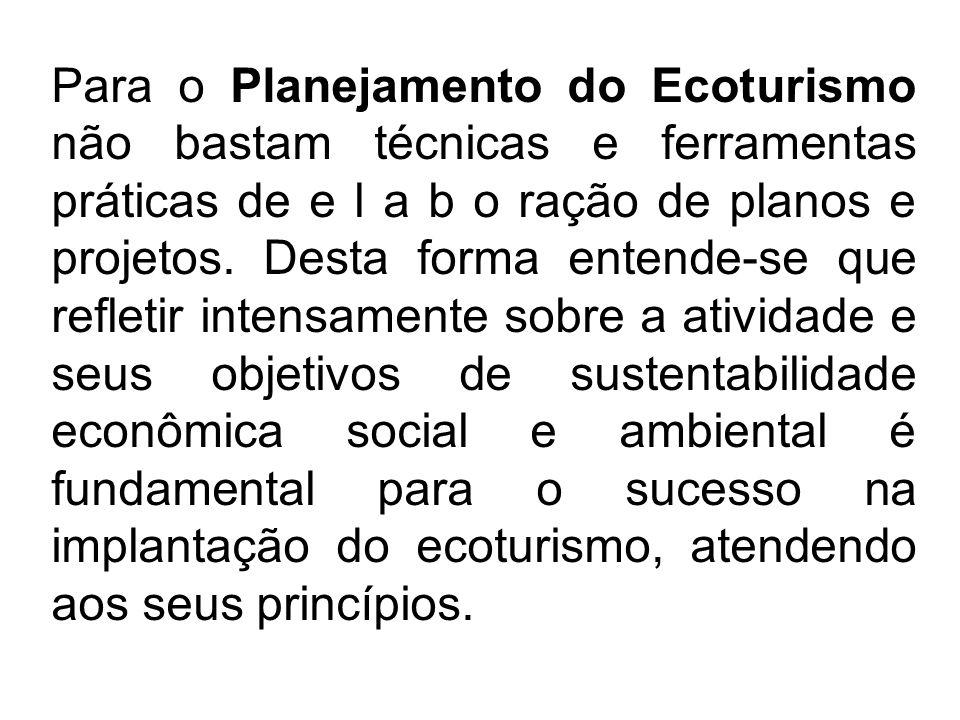 Para o Planejamento do Ecoturismo não bastam técnicas e ferramentas práticas de e l a b o ração de planos e projetos. Desta forma entende-se que refle