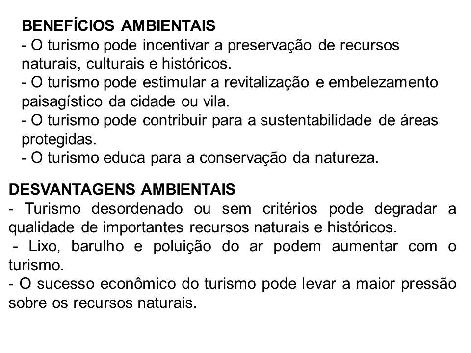 BENEFÍCIOS AMBIENTAIS - O turismo pode incentivar a preservação de recursos naturais, culturais e históricos. - O turismo pode estimular a revitalizaç