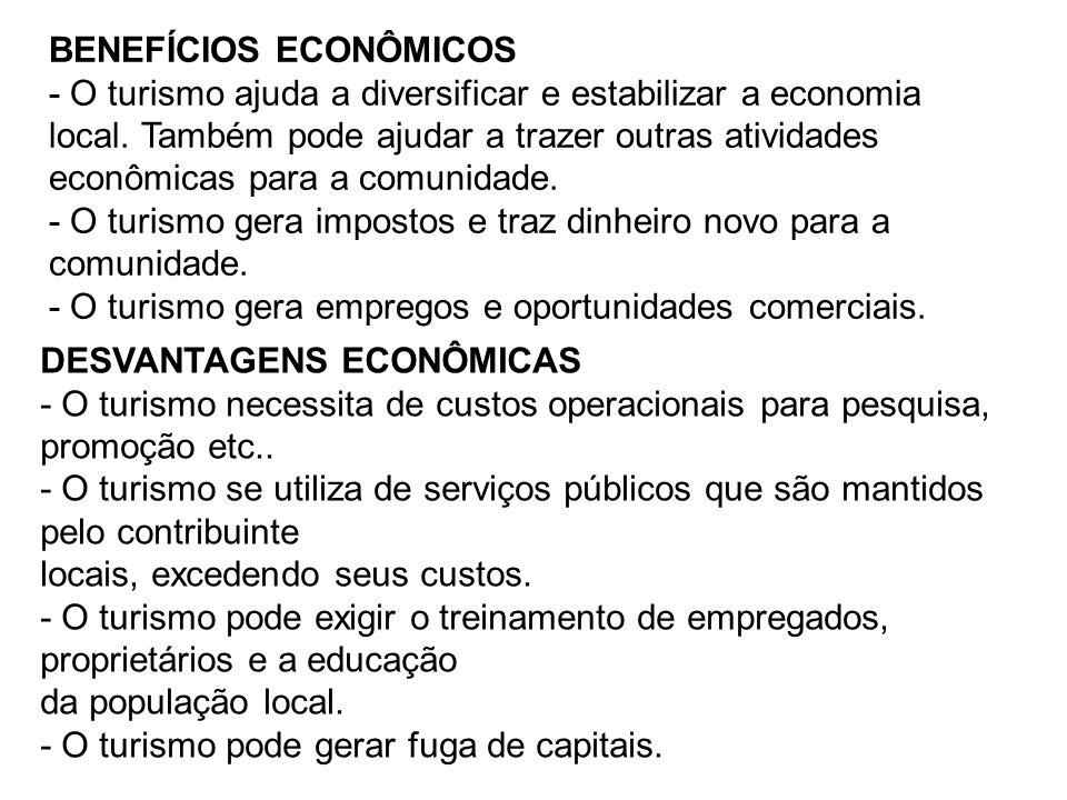 BENEFÍCIOS ECONÔMICOS - O turismo ajuda a diversificar e estabilizar a economia local. Também pode ajudar a trazer outras atividades econômicas para a