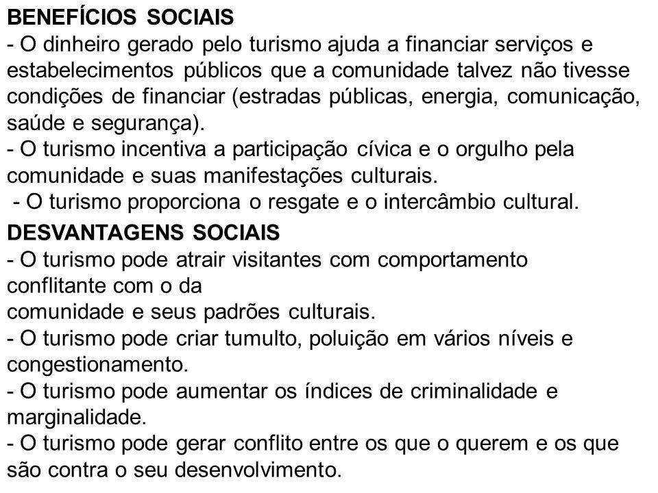 BENEFÍCIOS SOCIAIS - O dinheiro gerado pelo turismo ajuda a financiar serviços e estabelecimentos públicos que a comunidade talvez não tivesse condiçõ