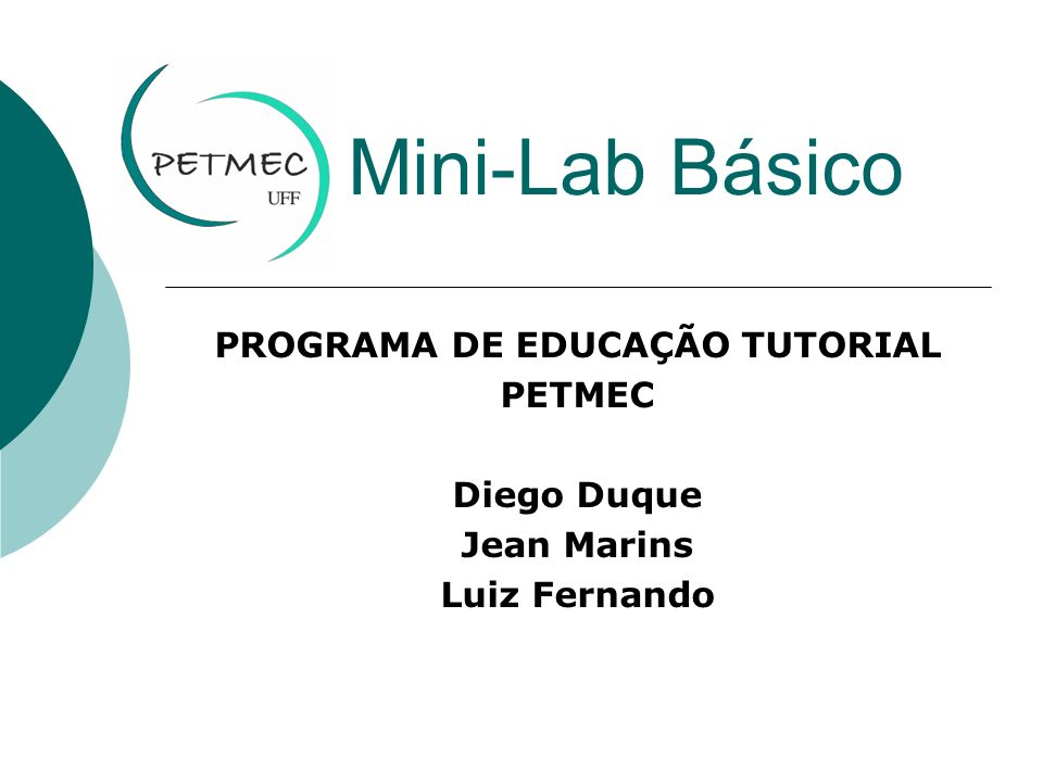 Mini-Lab Básico PROGRAMA DE EDUCAÇÃO TUTORIAL PETMEC Diego Duque Jean Marins Luiz Fernando