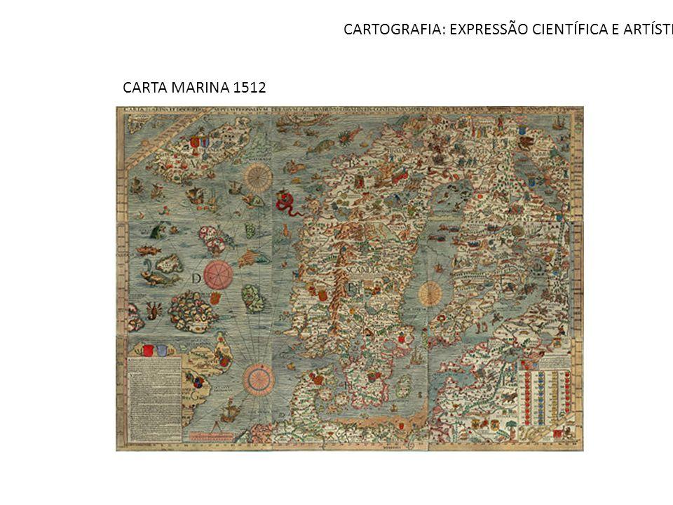 CARTOGRAFIA: EXPRESSÃO CIENTÍFICA E ARTÍSTICA CARTA MARINA 1512