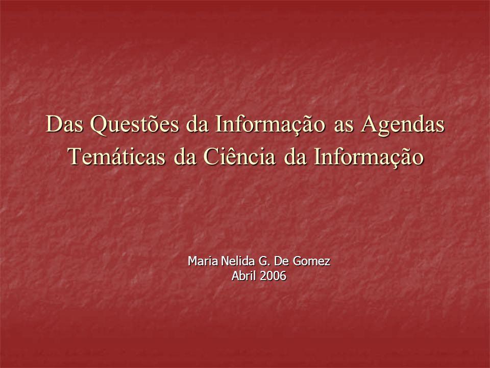 Das Questões da Informação as Agendas Temáticas da Ciência da Informação Maria Nelida G.