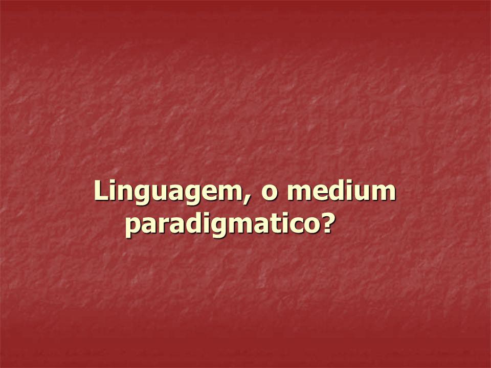 Linguagem, o medium paradigmatico Linguagem, o medium paradigmatico