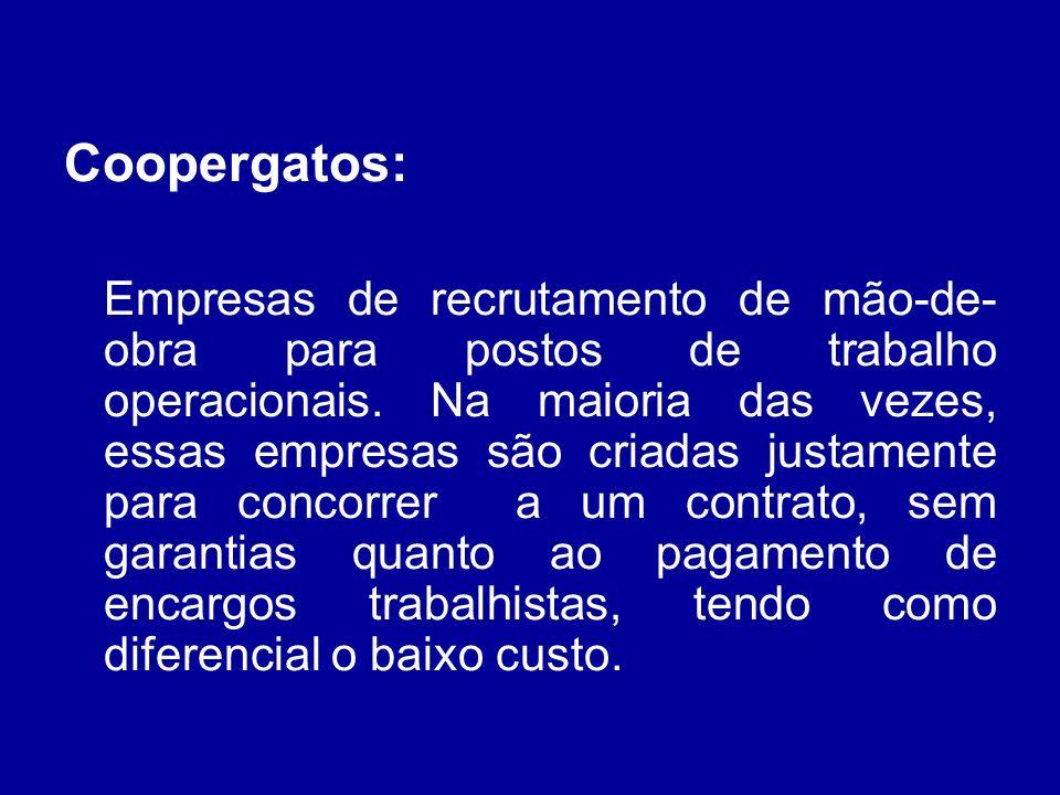 Coopergatos: Empresas de recrutamento de mão-de- obra para postos de trabalho operacionais. Na maioria das vezes, essas empresas são criadas justament