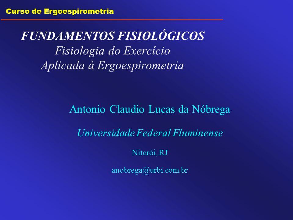 Curso de Ergoespirometria Antonio Claudio Lucas da Nóbrega Universidade Federal Fluminense Niterói, RJ anobrega@urbi.com.br FUNDAMENTOS FISIOLÓGICOS F
