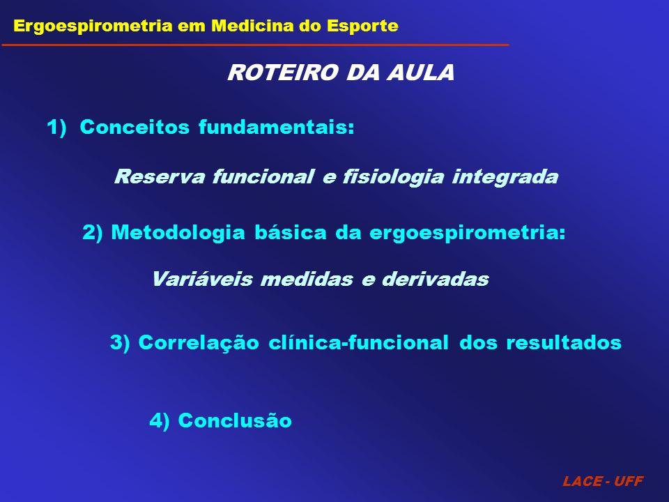 LACE - UFF Ergoespirometria em Medicina do Esporte ROTEIRO DA AULA 2) Metodologia básica da ergoespirometria: Variáveis medidas e derivadas 1)Conceito