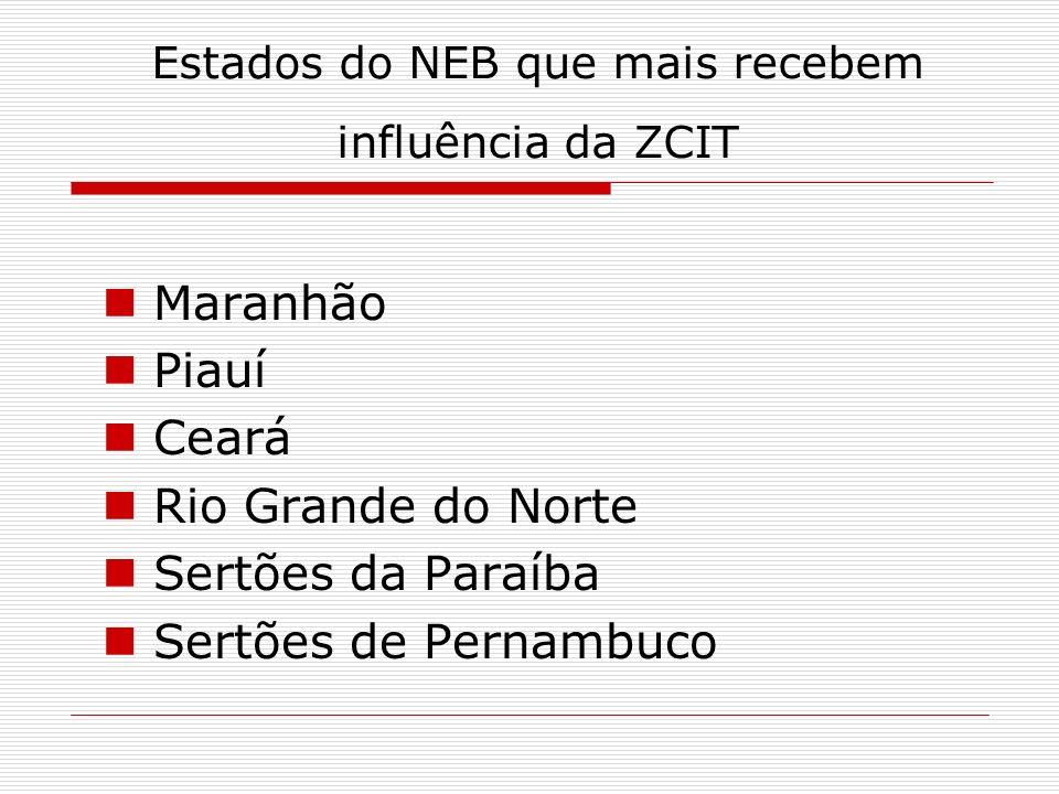 Maranhão Piauí Ceará Rio Grande do Norte Sertões da Paraíba Sertões de Pernambuco Estados do NEB que mais recebem influência da ZCIT