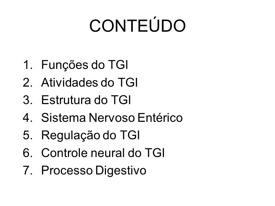 CONTEÚDO 1.Funções do TGI 2.Atividades do TGI 3.Estrutura do TGI 4.Sistema Nervoso Entérico 5.Regulação do TGI 6.Controle neural do TGI 7.Processo Dig