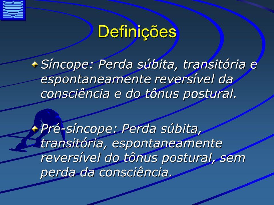 Definições Síncope: Perda súbita, transitória e espontaneamente reversível da consciência e do tônus postural. Pré-síncope: Perda súbita, transitória,