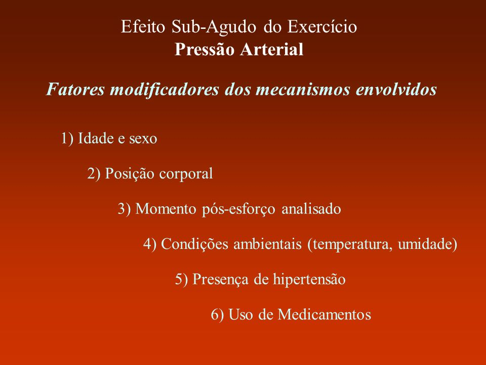 Efeito Sub-Agudo do Exercício Pressão Arterial 6) Uso de Medicamentos 1) Idade e sexo 5) Presença de hipertensão 3) Momento pós-esforço analisado Fato