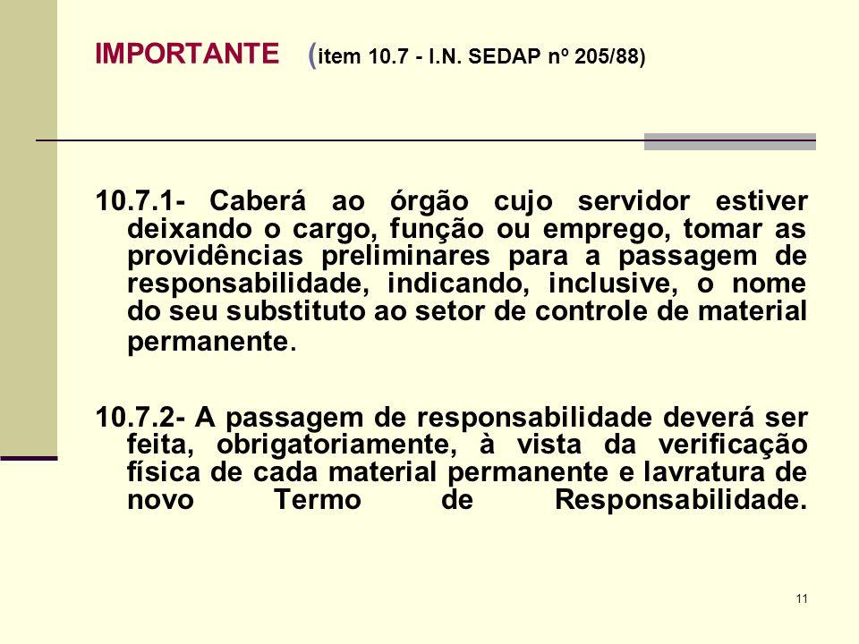 11 IMPORTANTE ( item 10.7 - I.N. SEDAP nº 205/88) 10.7.1- Caberá ao órgão cujo servidor estiver deixando o cargo, função ou emprego, tomar as providên