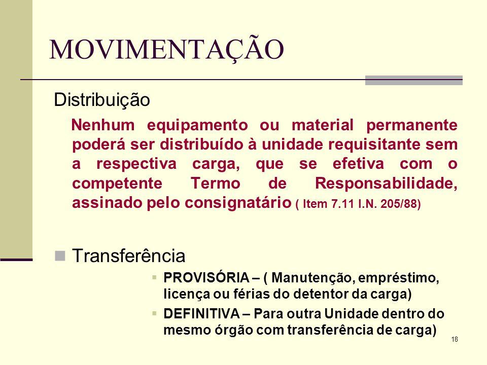 18 MOVIMENTAÇÃO Distribuição Nenhum equipamento ou material permanente poderá ser distribuído à unidade requisitante sem a respectiva carga, que se ef