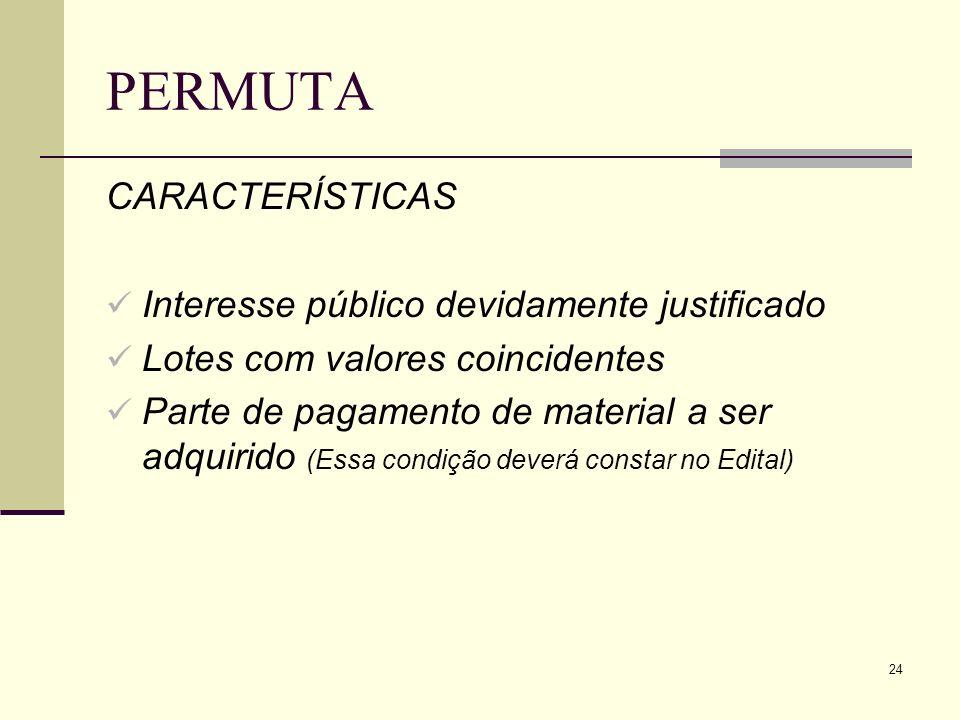 24 PERMUTA CARACTERÍSTICAS Interesse público devidamente justificado Lotes com valores coincidentes Parte de pagamento de material a ser adquirido (Es