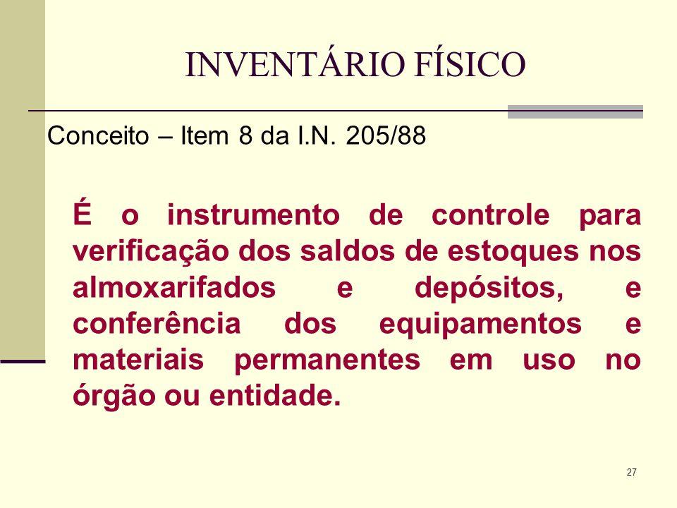 27 INVENTÁRIO FÍSICO Conceito – Item 8 da I.N. 205/88 É o instrumento de controle para verificação dos saldos de estoques nos almoxarifados e depósito