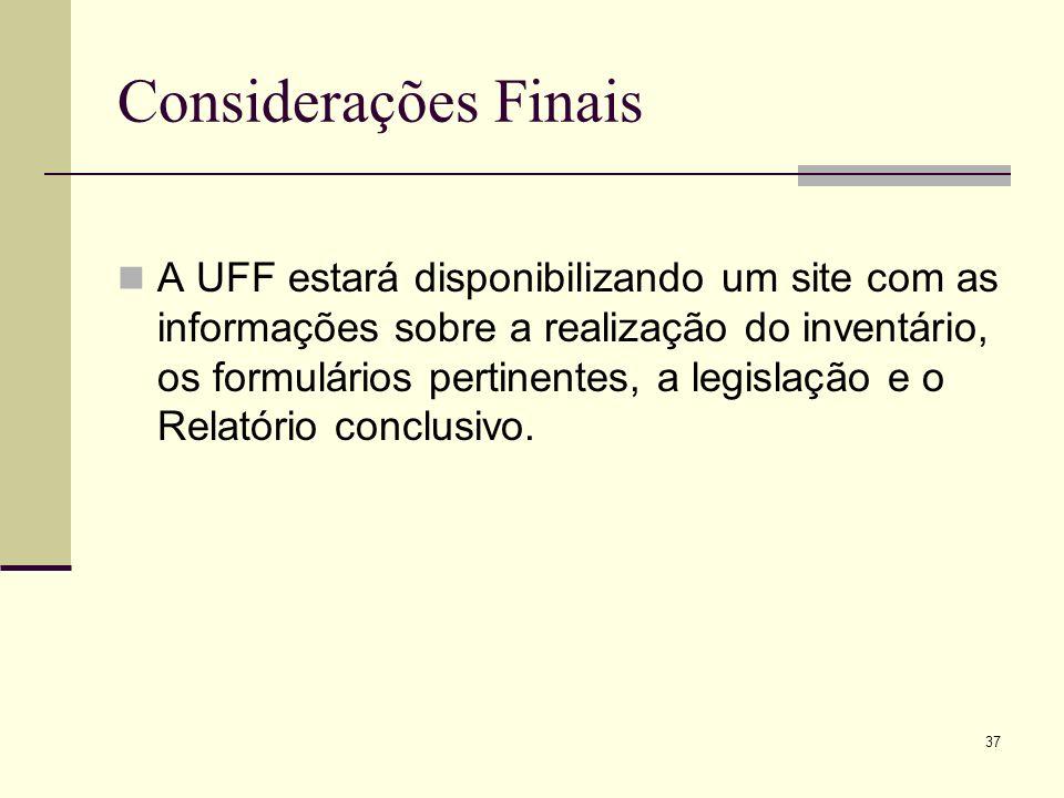 37 Considerações Finais A UFF estará disponibilizando um site com as informações sobre a realização do inventário, os formulários pertinentes, a legis