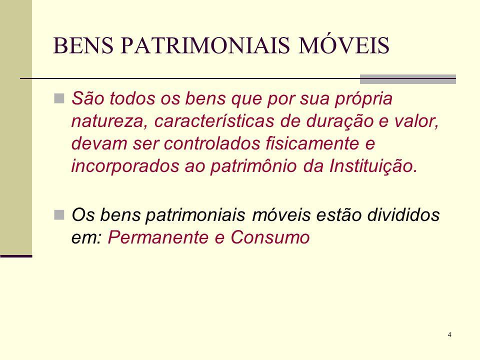 4 BENS PATRIMONIAIS MÓVEIS São todos os bens que por sua própria natureza, características de duração e valor, devam ser controlados fisicamente e inc