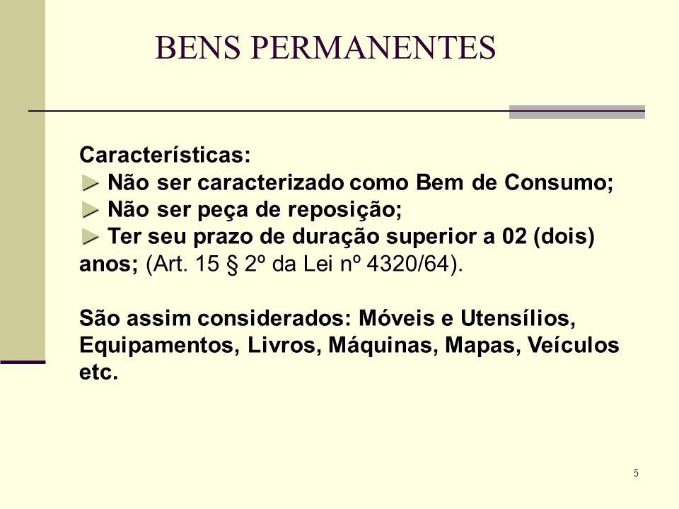 5 BENS PERMANENTES Características:Não ser caracterizado como Bem de Consumo;Não ser peça de reposição; Características: Não ser caracterizado como Be