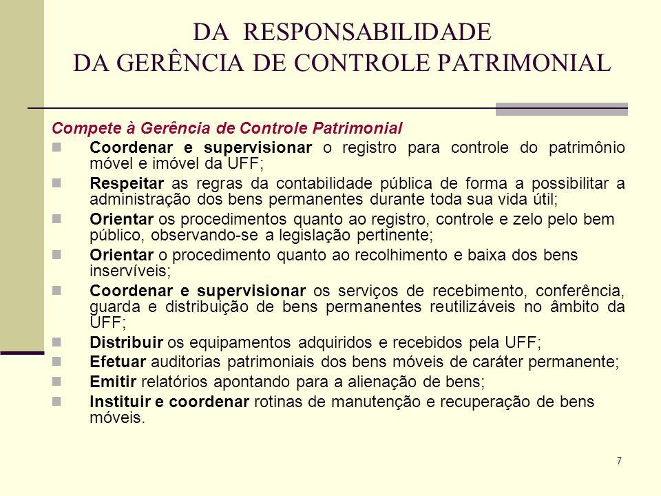 7 DA RESPONSABILIDADE DA GERÊNCIA DE CONTROLE PATRIMONIAL Compete à Gerência de Controle Patrimonial Coordenar e supervisionar o registro para control