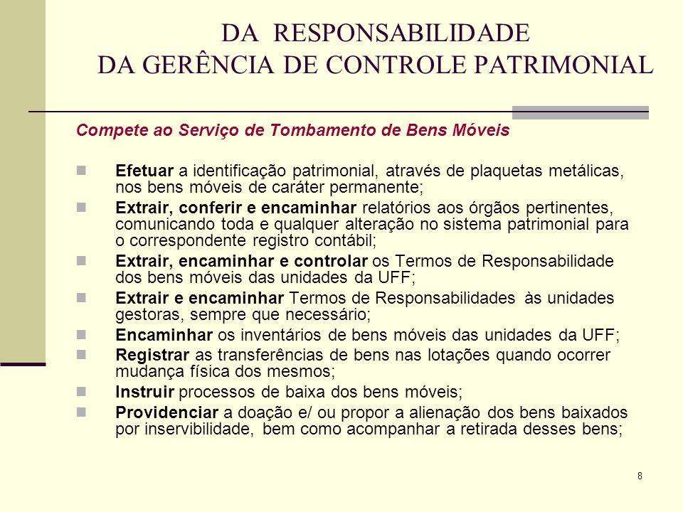 8 DA RESPONSABILIDADE DA GERÊNCIA DE CONTROLE PATRIMONIAL Compete ao Serviço de Tombamento de Bens Móveis Efetuar a identificação patrimonial, através