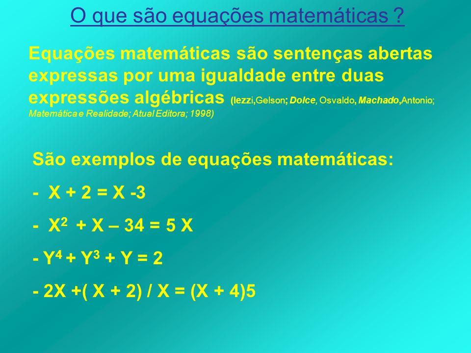 Equações matemáticas são sentenças abertas expressas por uma igualdade entre duas expressões algébricas (Iezzi,Gelson; Dolce, Osvaldo, Machado,Antonio