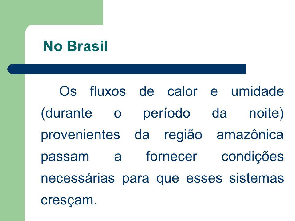 No Brasil Os fluxos de calor e umidade (durante o período da noite) provenientes da região amazônica passam a fornecer condições necessárias para que