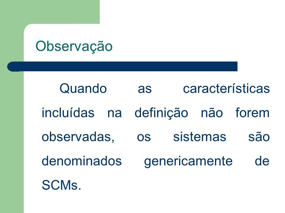 Observação Quando as características incluídas na definição não forem observadas, os sistemas são denominados genericamente de SCMs.