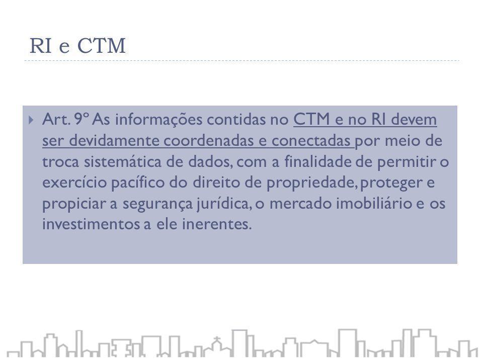 RI e CTM Art. 9º As informações contidas no CTM e no RI devem ser devidamente coordenadas e conectadas por meio de troca sistemática de dados, com a f