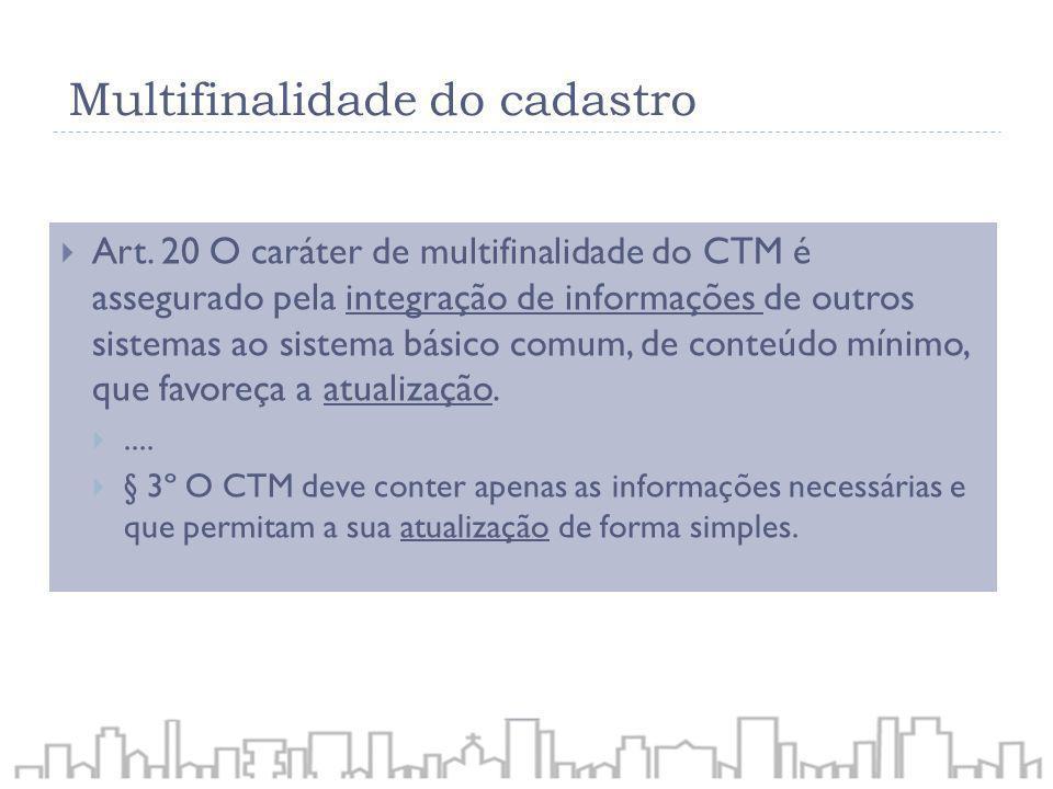 Art. 20 O caráter de multifinalidade do CTM é assegurado pela integração de informações de outros sistemas ao sistema básico comum, de conteúdo mínimo