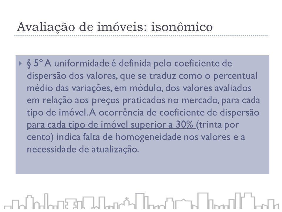 Avaliação de imóveis: isonômico § 5º A uniformidade é definida pelo coeficiente de dispersão dos valores, que se traduz como o percentual médio das va