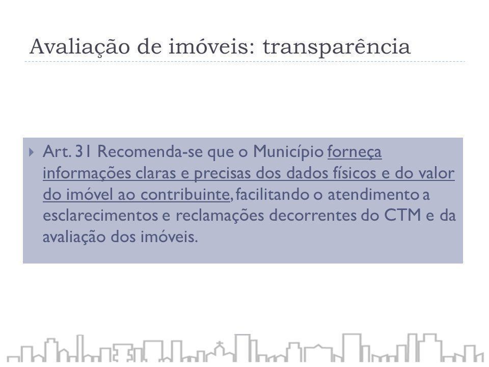 Avaliação de imóveis: transparência Art. 31 Recomenda-se que o Município forneça informações claras e precisas dos dados físicos e do valor do imóvel