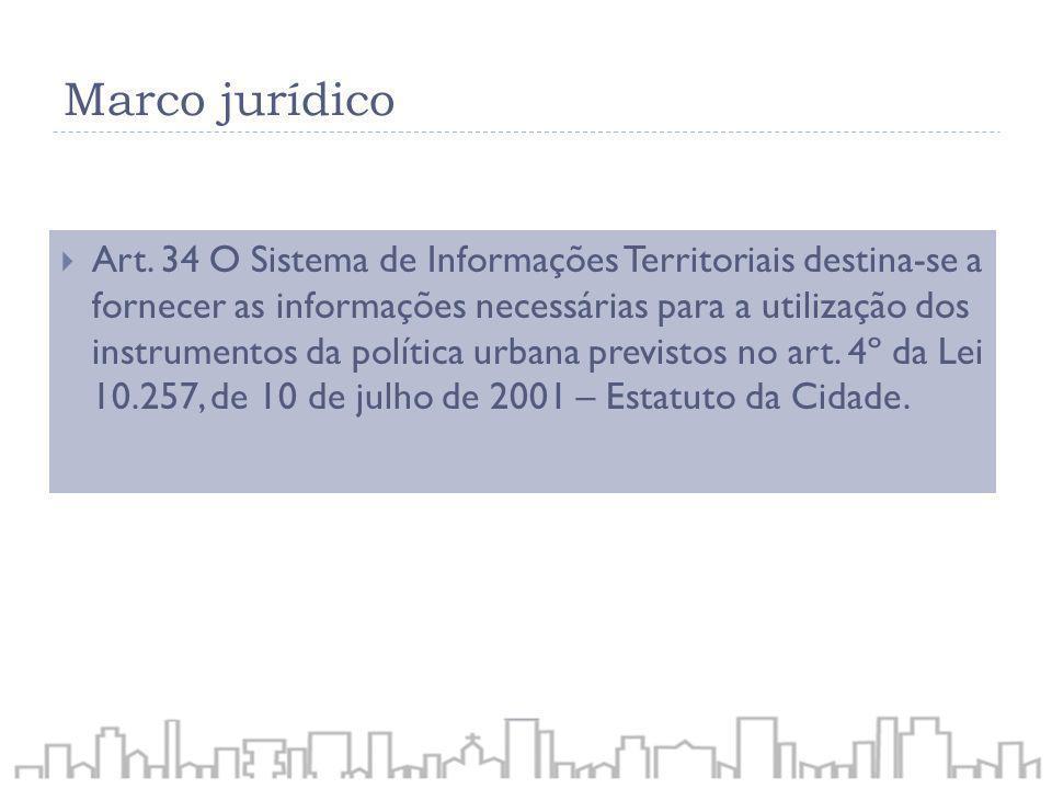 Marco jurídico Art. 34 O Sistema de Informações Territoriais destina-se a fornecer as informações necessárias para a utilização dos instrumentos da po