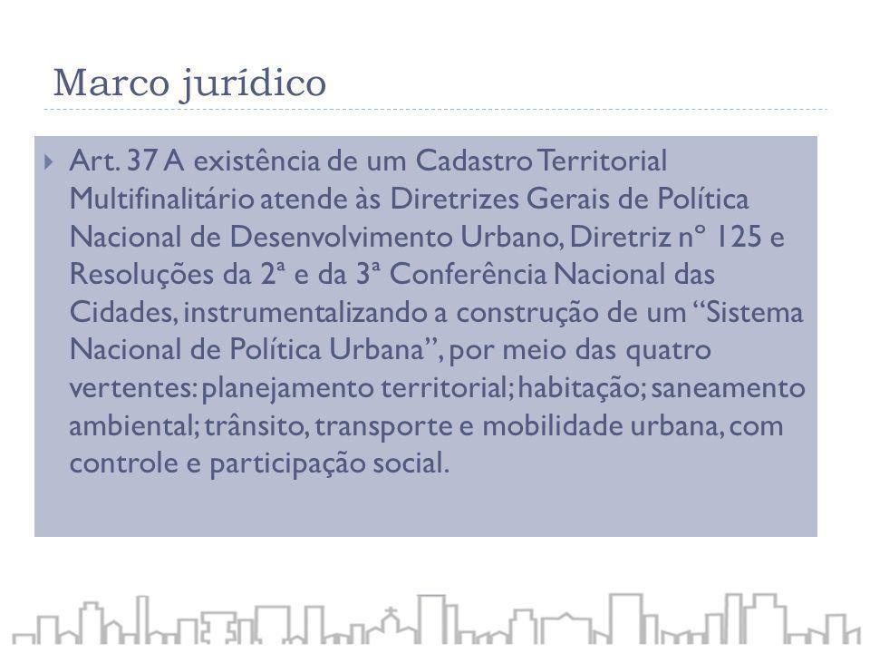 Marco jurídico Art. 37 A existência de um Cadastro Territorial Multifinalitário atende às Diretrizes Gerais de Política Nacional de Desenvolvimento Ur