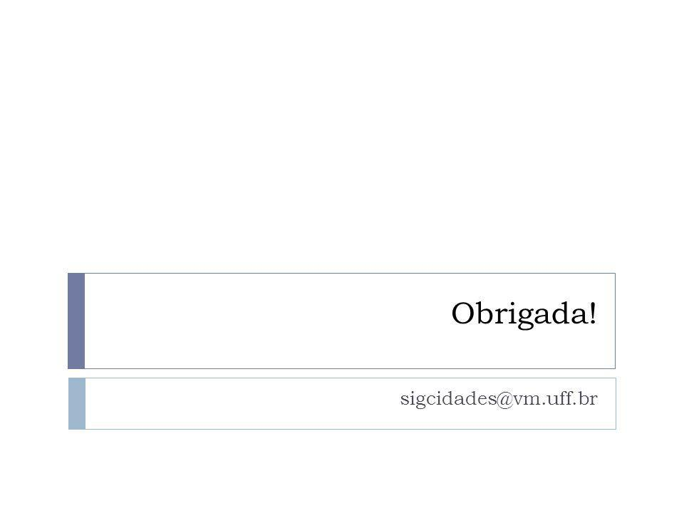 Obrigada! sigcidades@vm.uff.br