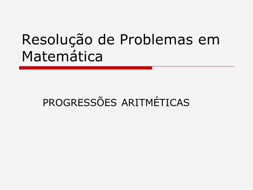 Resolução de Problemas em Matemática PROGRESSÕES ARITMÉTICAS