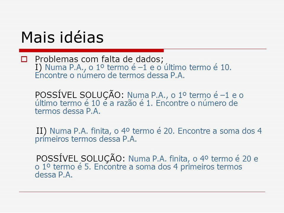 Mais idéias Problemas com falta de dados; I) Numa P.A., o 1º termo é –1 e o último termo é 10. Encontre o número de termos dessa P.A. POSSÍVEL SOLUÇÃO