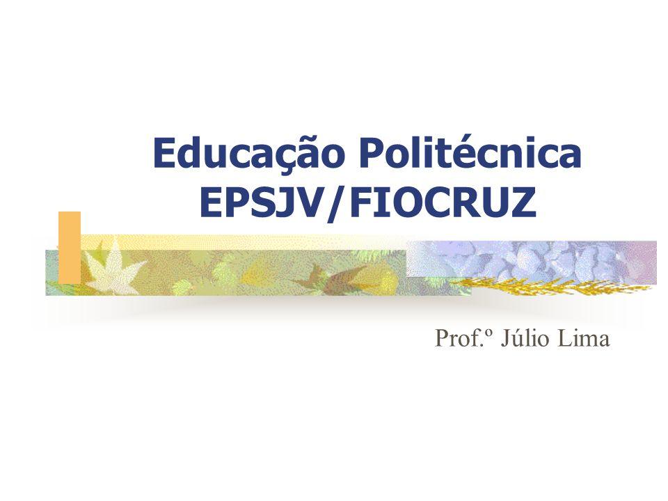 Educação Politécnica EPSJV/FIOCRUZ Prof.º Júlio Lima