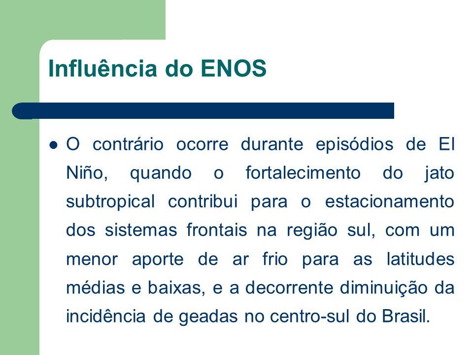 Influência do ENOS O contrário ocorre durante episódios de El Niño, quando o fortalecimento do jato subtropical contribui para o estacionamento dos sistemas frontais na região sul, com um menor aporte de ar frio para as latitudes médias e baixas, e a decorrente diminuição da incidência de geadas no centro-sul do Brasil.