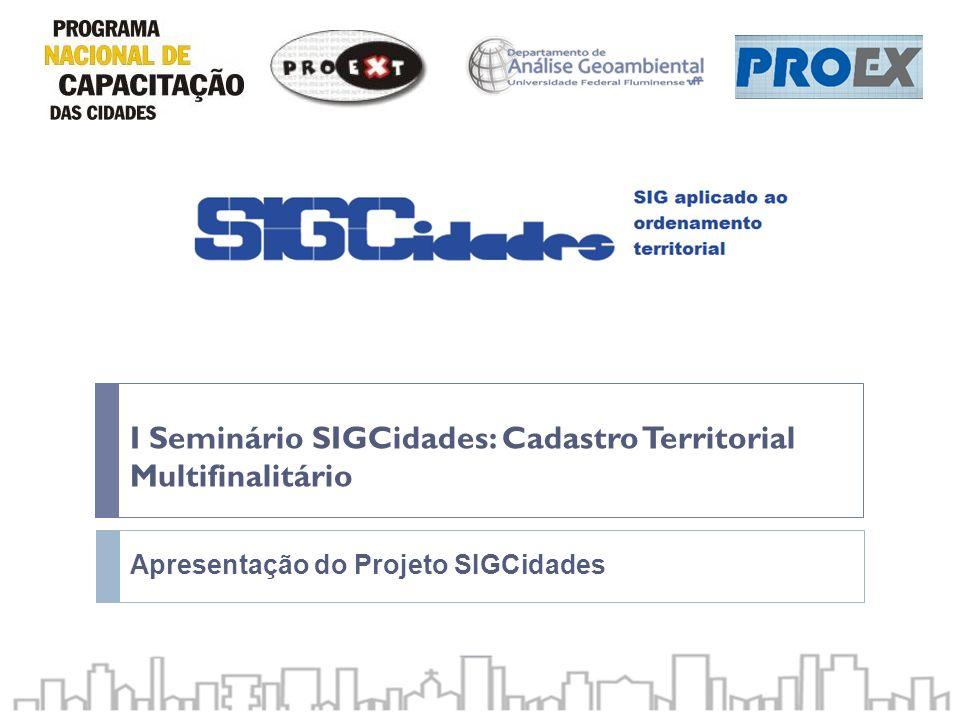 I Seminário SIGCidades: Cadastro Territorial Multifinalitário Apresentação do Projeto SIGCidades