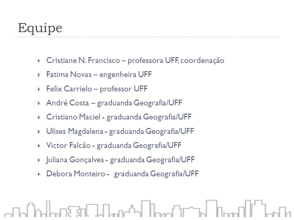 Cristiane N. Francisco – professora UFF, coordenação Fatima Novas – engenheira UFF Felix Carrielo – professor UFF André Costa – graduanda Geografia/UF