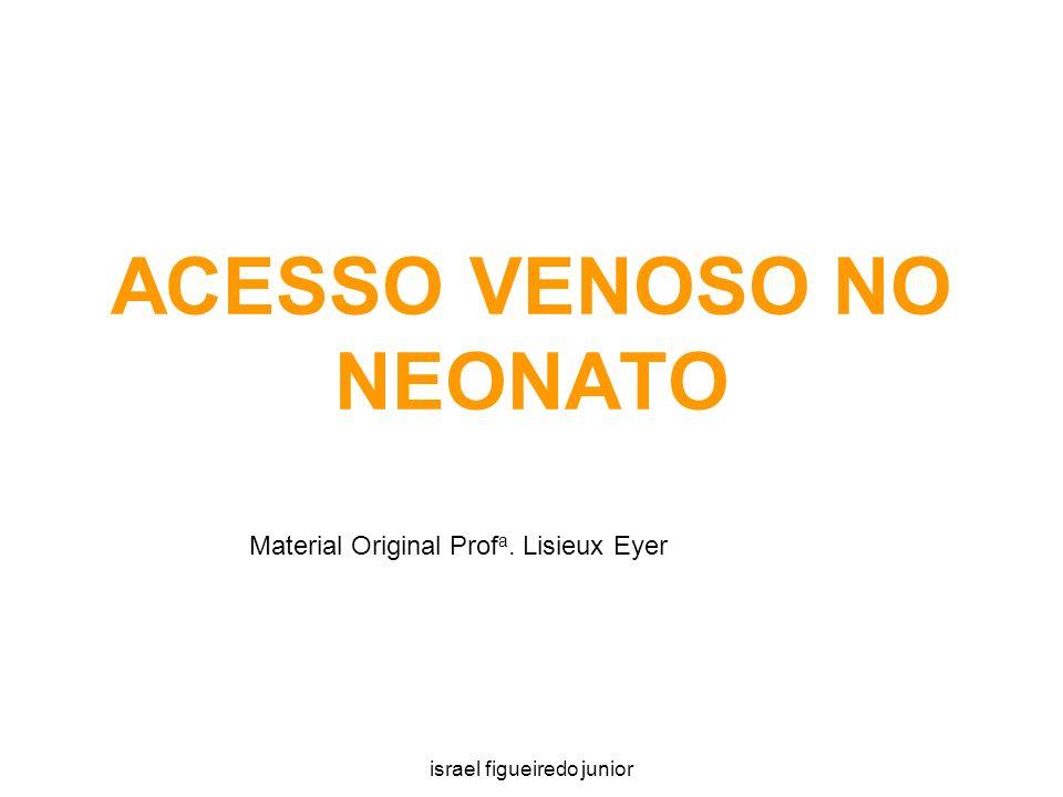 israel figueiredo junior ACESSO VENOSO NO NEONATO Material Original Prof a. Lisieux Eyer