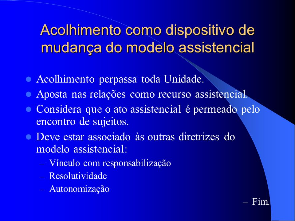 Acolhimento como dispositivo de mudança do modelo assistencial Acolhimento perpassa toda Unidade.