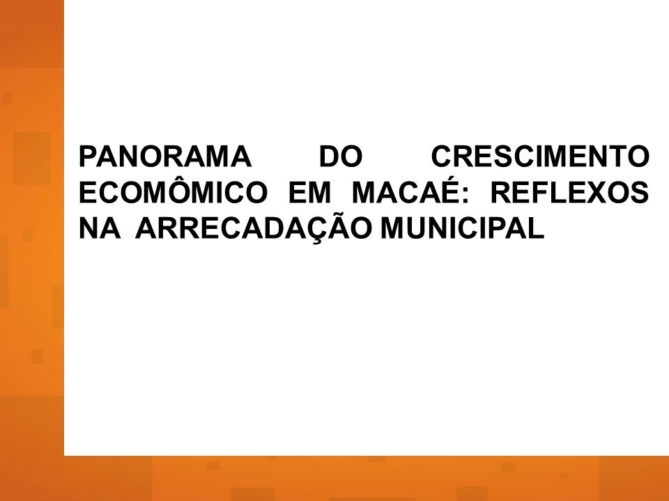 PANORAMA DO CRESCIMENTO ECOMÔMICO EM MACAÉ: REFLEXOS NA ARRECADAÇÃO MUNICIPAL