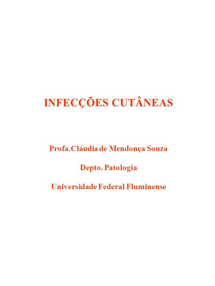 INFECÇÕES CUTÂNEAS Profa.Cláudia de Mendonça Souza Depto. Patologia Universidade Federal Fluminense